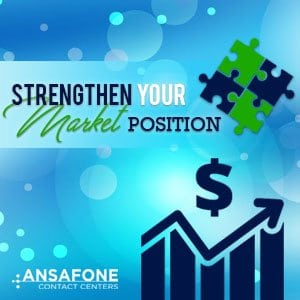 STRENGTHEN YOUR MARKET POSITION