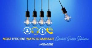 Most Efficient Ways To Manage Contact Center Solitions