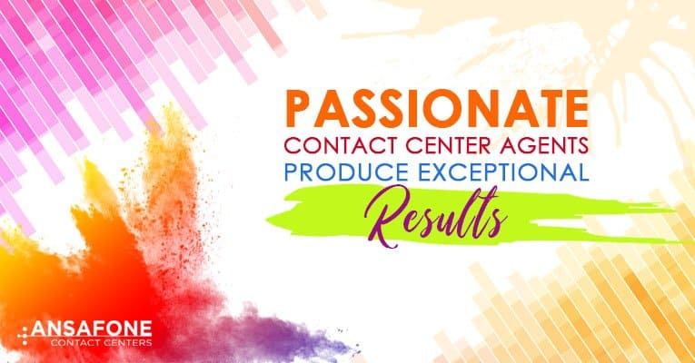 Passionate Contact Center Agents Produce Exceptional Results