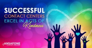 Successful Contact Centers Excel In Acts Of Kindness
