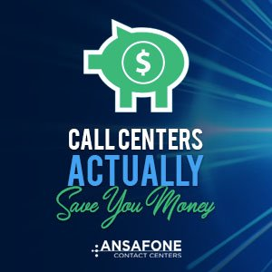Call Centers Actually Save You Money