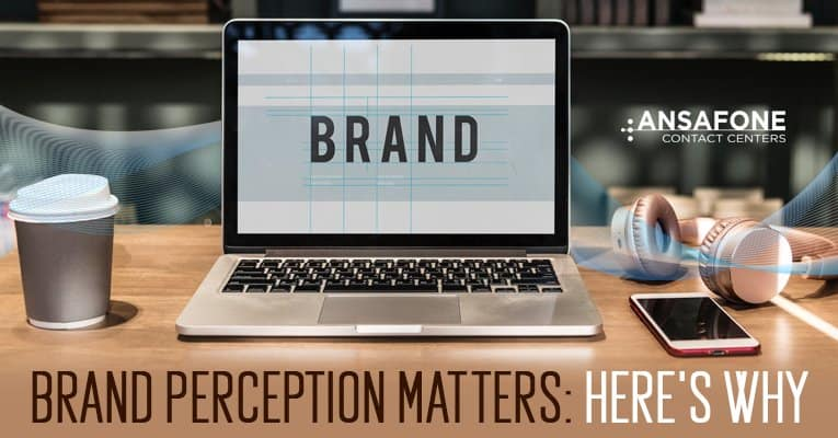 Brand Perception Matters: Here's Why | Ansafone Contact Centers