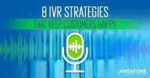 8 IVR Strategies that Keep Customers Happy