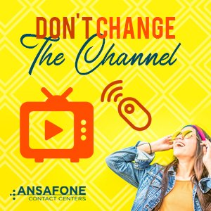 Don't change the channel