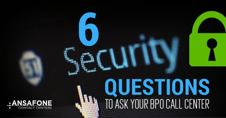 6 Security Questions to Ask Your BPO Call Center